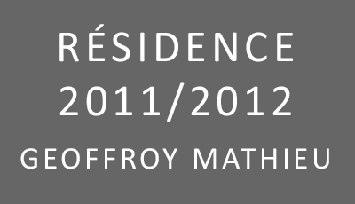 Résidence 2011/2012 Geoffroy Mathieu