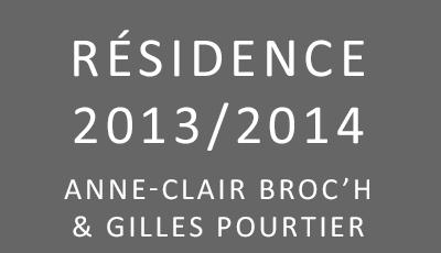 Résidence 2013/2014 Anne-Claire Broc'h & Gilles Pourtier