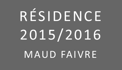 Résidence 2015/2016 Maud Faivre