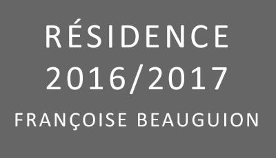 Résidence 2016/2017 Françoise Beauguion