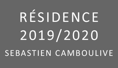 Résidence 2019/2020 Sébastien Camboulive